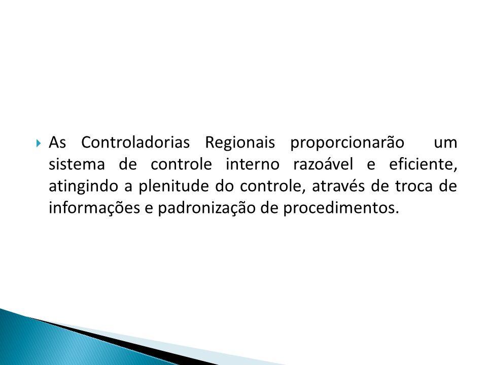 As Controladorias Regionais proporcionarão um sistema de controle interno razoável e eficiente, atingindo a plenitude do controle, através de troca de informações e padronização de procedimentos.