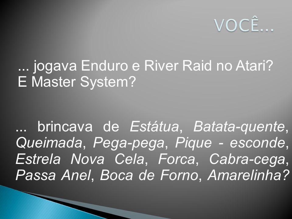 VOCÊ... ... jogava Enduro e River Raid no Atari E Master System