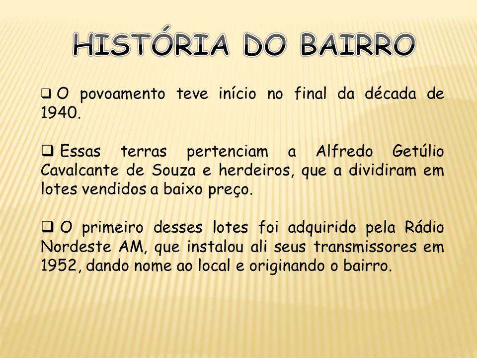 HISTÓRIA DO BAIRRO O povoamento teve início no final da década de 1940.