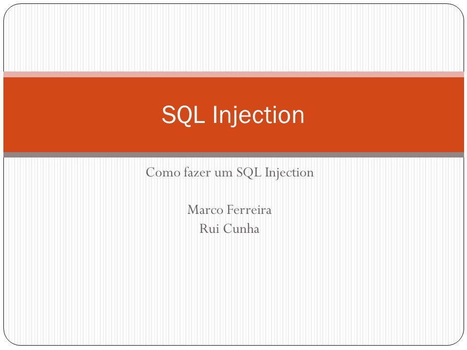 Como fazer um SQL Injection Marco Ferreira Rui Cunha