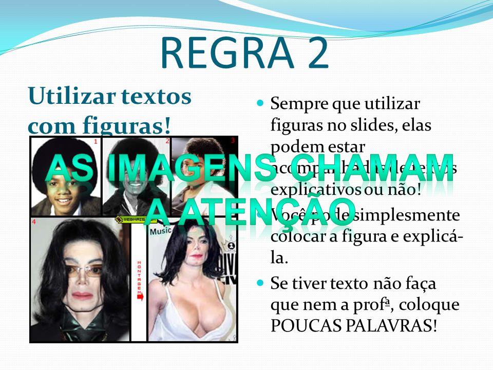 REGRA 2 As imagens chamam A atenção Utilizar textos com figuras!