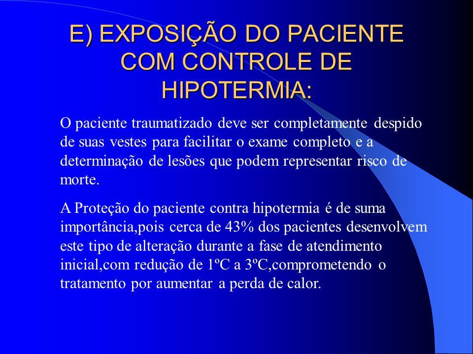 E) EXPOSIÇÃO DO PACIENTE COM CONTROLE DE HIPOTERMIA: