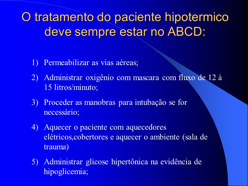 O tratamento do paciente hipotermico deve sempre estar no ABCD: