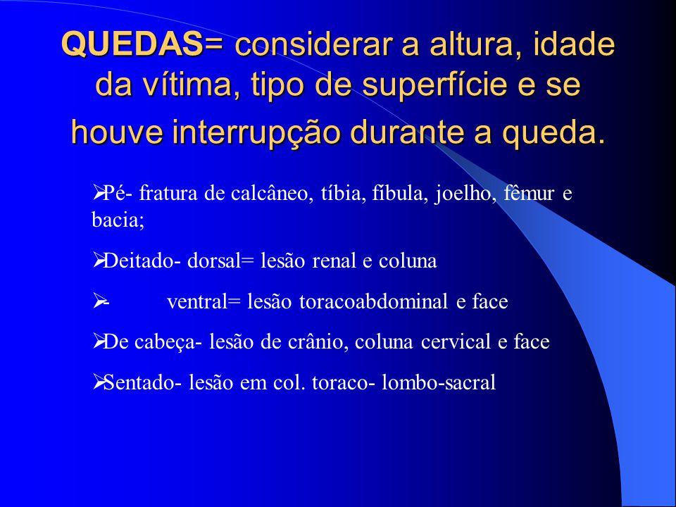 QUEDAS= considerar a altura, idade da vítima, tipo de superfície e se houve interrupção durante a queda.