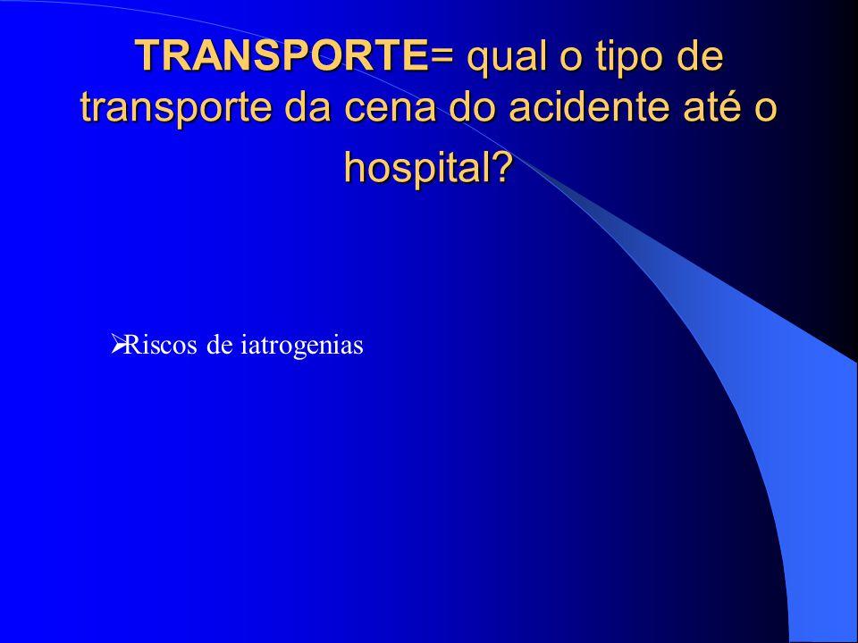 TRANSPORTE= qual o tipo de transporte da cena do acidente até o hospital