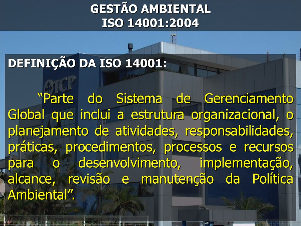 GESTÃO AMBIENTAL ISO 14001:2004 DEFINIÇÃO DA ISO 14001: