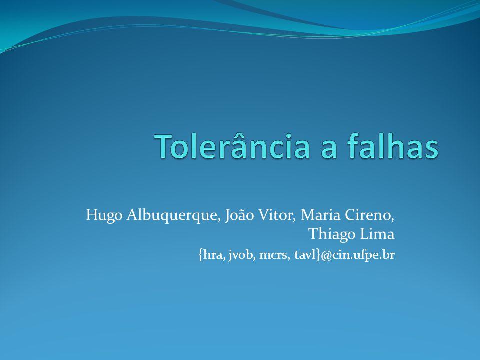 Tolerância a falhas Hugo Albuquerque, João Vitor, Maria Cireno, Thiago Lima.