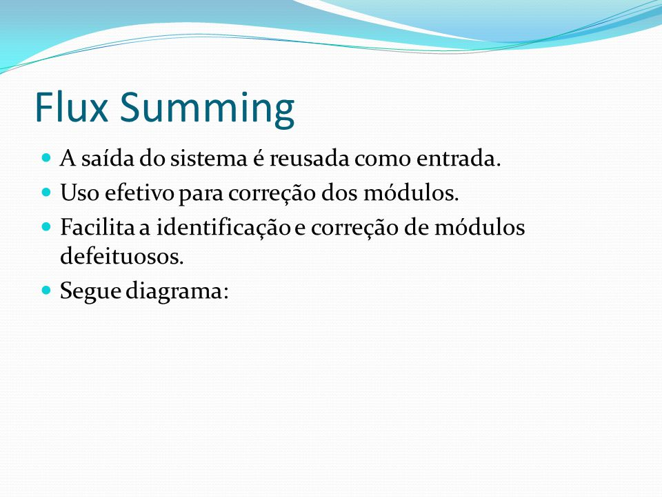 Flux Summing A saída do sistema é reusada como entrada.