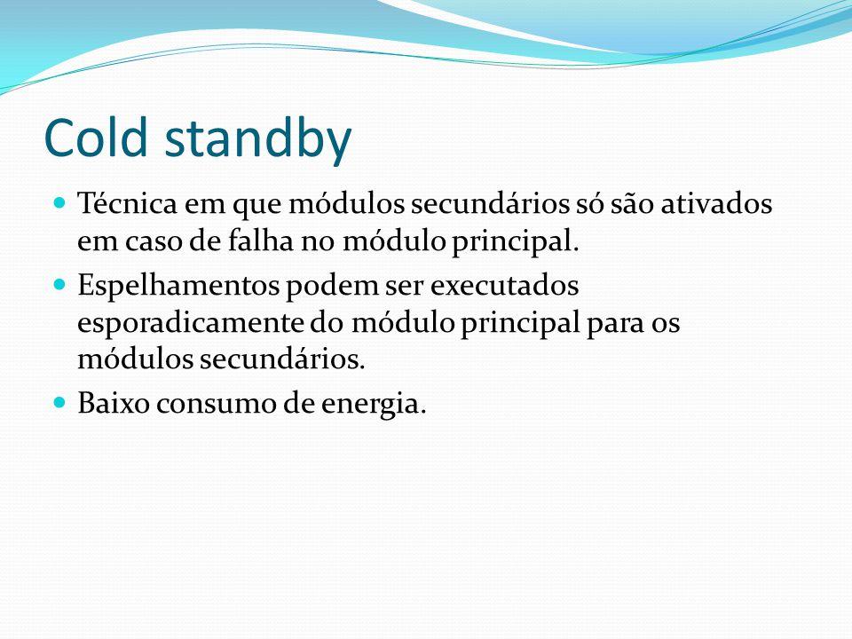 Cold standby Técnica em que módulos secundários só são ativados em caso de falha no módulo principal.