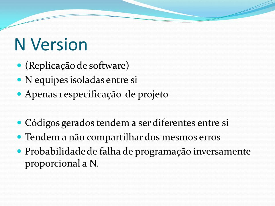 N Version (Replicação de software) N equipes isoladas entre si