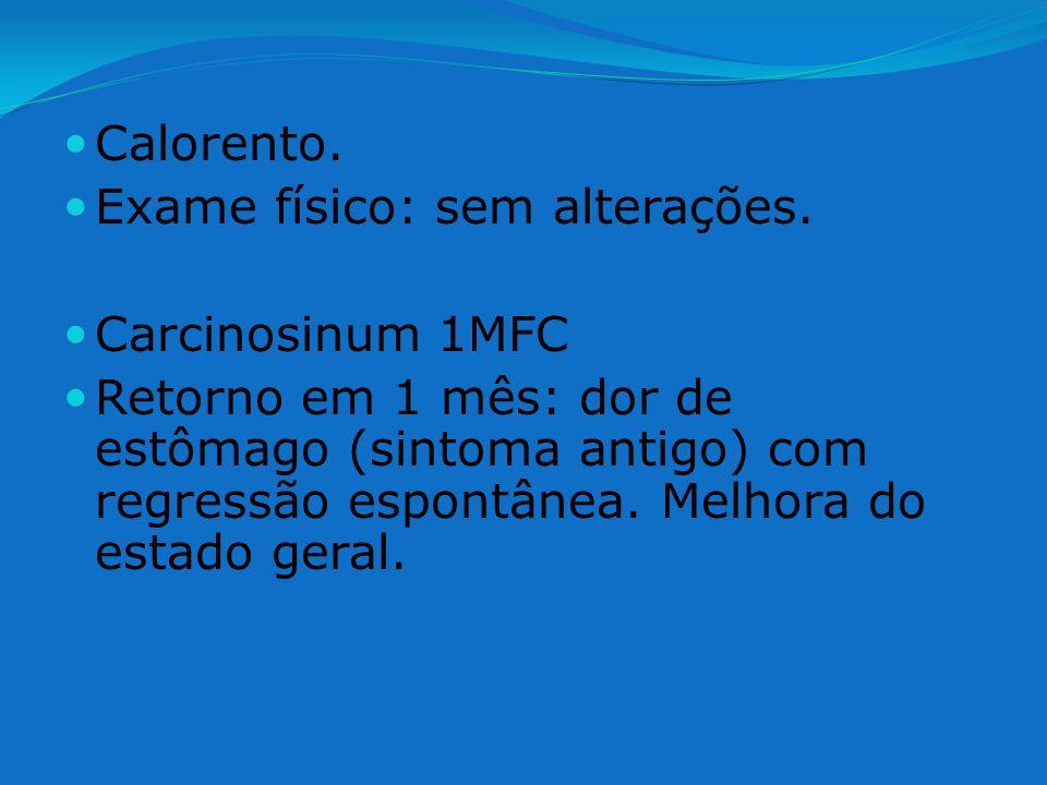 Calorento. Exame físico: sem alterações. Carcinosinum 1MFC.