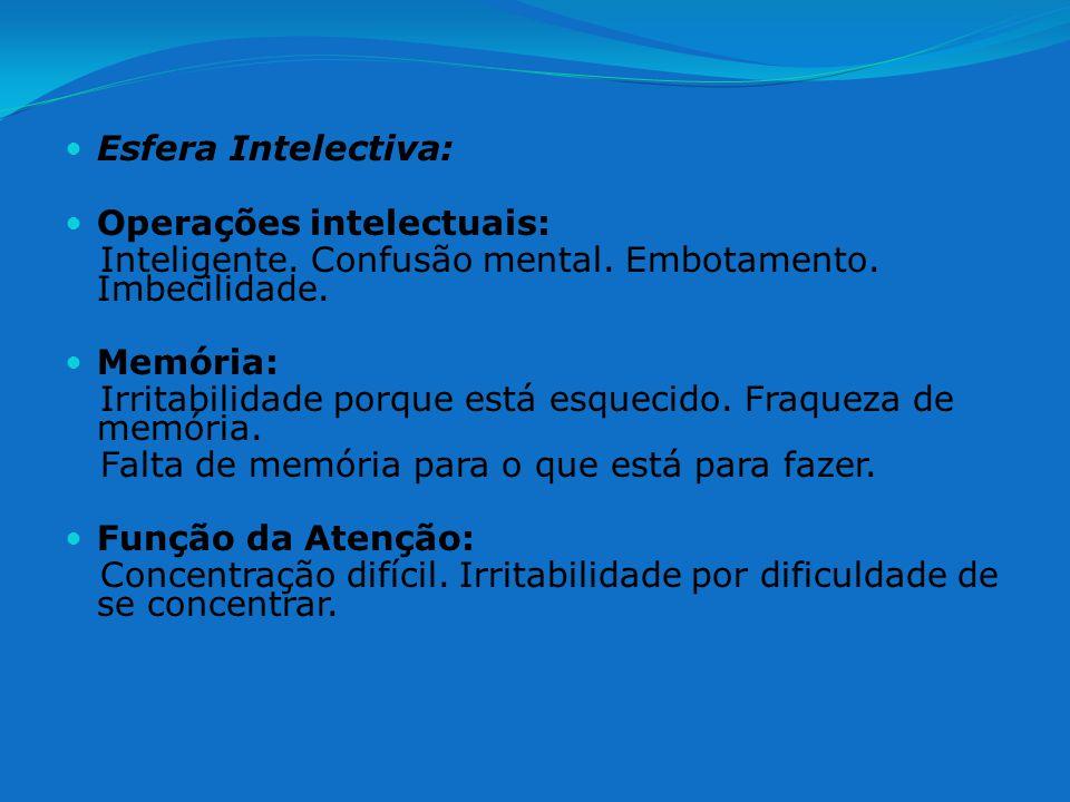 Esfera Intelectiva: Operações intelectuais: Inteligente. Confusão mental. Embotamento. Imbecilidade.