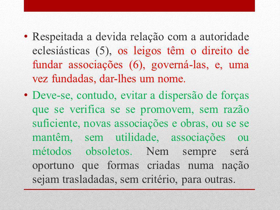 Respeitada a devida relação com a autoridade eclesiásticas (5), os leigos têm o direito de fundar associações (6), governá-las, e, uma vez fundadas, dar-lhes um nome.