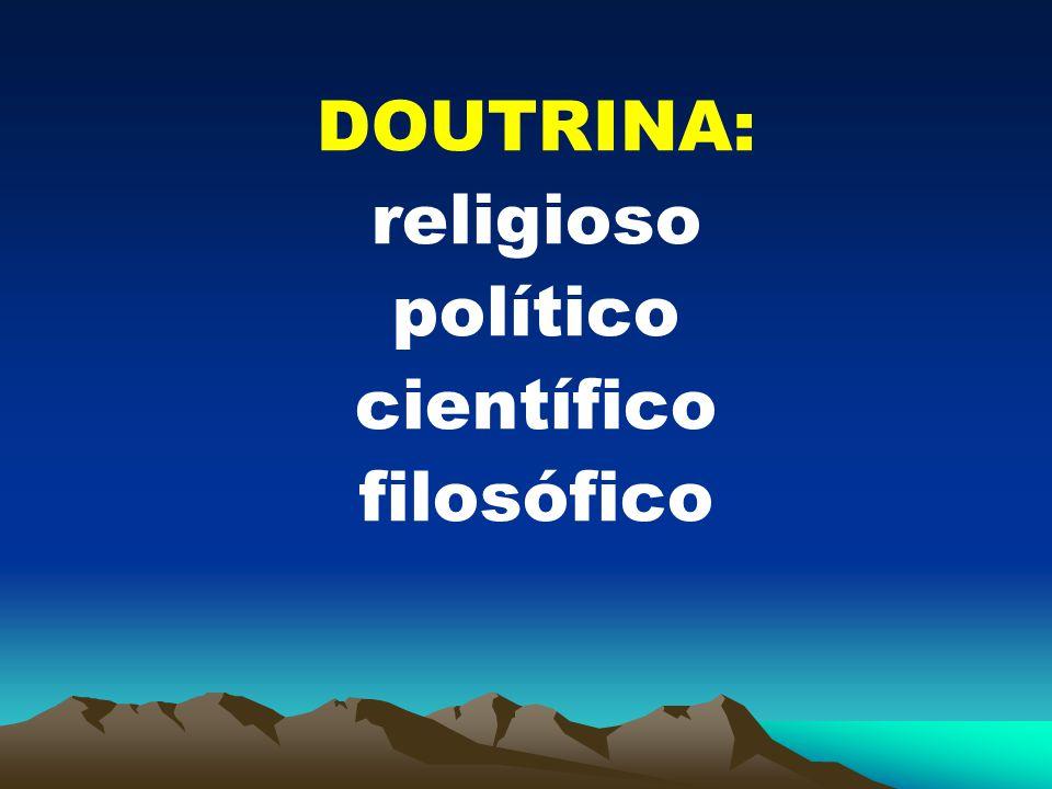 DOUTRINA: religioso político científico filosófico