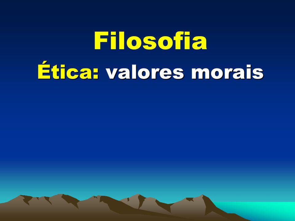 Filosofia Ética: valores morais