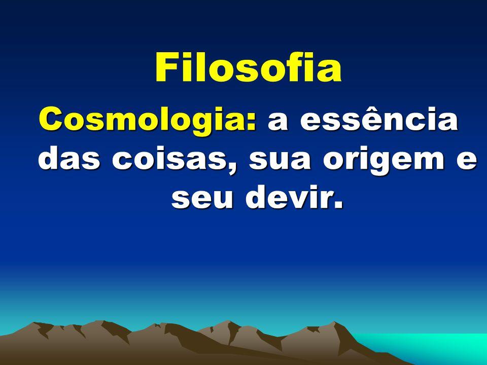 Cosmologia: a essência das coisas, sua origem e seu devir.