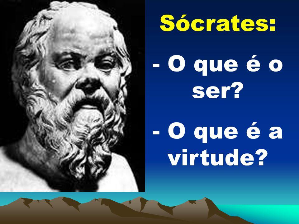 Sócrates: - O que é o ser - O que é a virtude