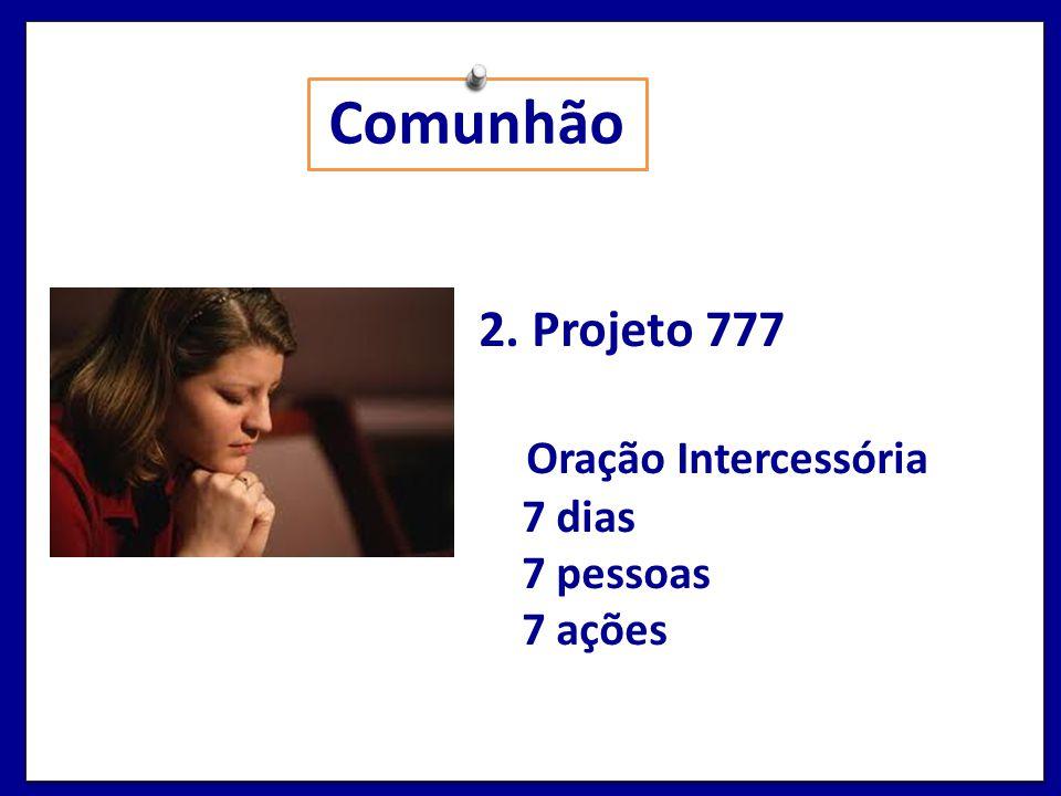 Comunhão 2. Projeto 777 Oração Intercessória 7 dias 7 pessoas 7 ações
