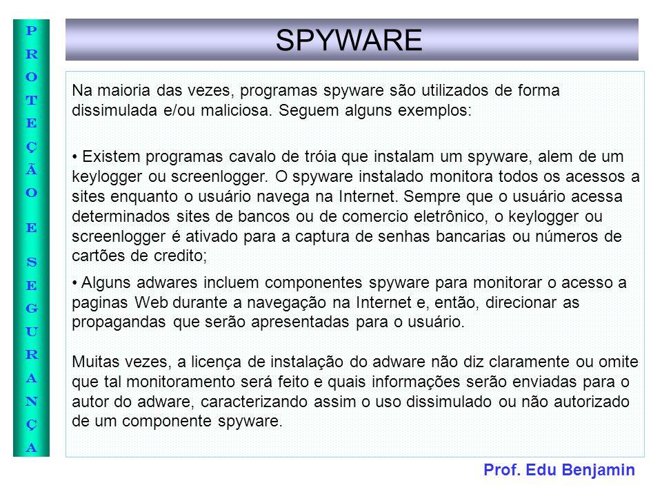 SPYWARE Na maioria das vezes, programas spyware são utilizados de forma dissimulada e/ou maliciosa. Seguem alguns exemplos: