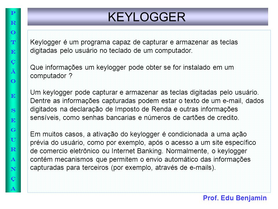 KEYLOGGER Keylogger é um programa capaz de capturar e armazenar as teclas digitadas pelo usuário no teclado de um computador.