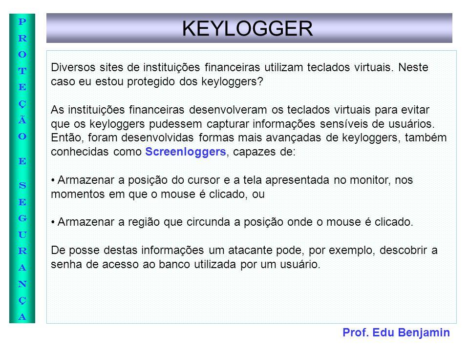KEYLOGGER Diversos sites de instituições financeiras utilizam teclados virtuais. Neste. caso eu estou protegido dos keyloggers