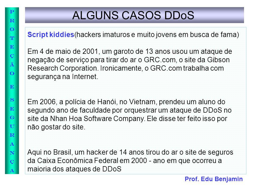ALGUNS CASOS DDoS Script kiddies(hackers imaturos e muito jovens em busca de fama)