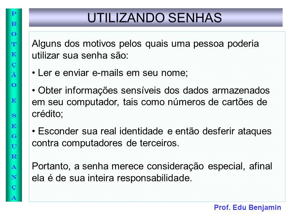 UTILIZANDO SENHAS Alguns dos motivos pelos quais uma pessoa poderia utilizar sua senha são: • Ler e enviar e-mails em seu nome;