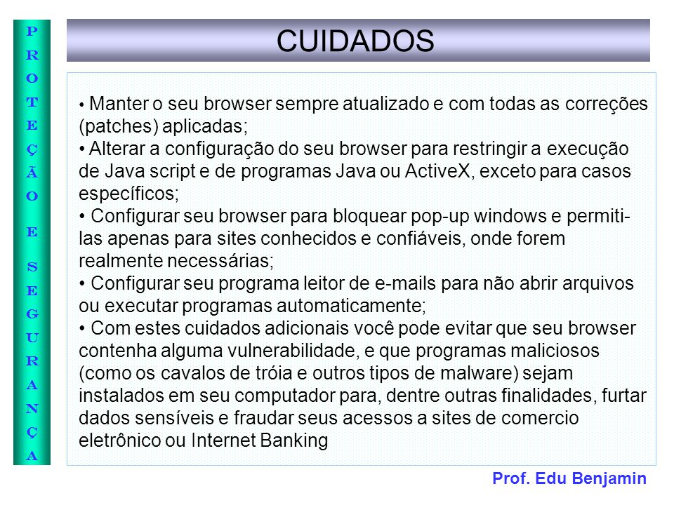 CUIDADOS • Manter o seu browser sempre atualizado e com todas as correções (patches) aplicadas;