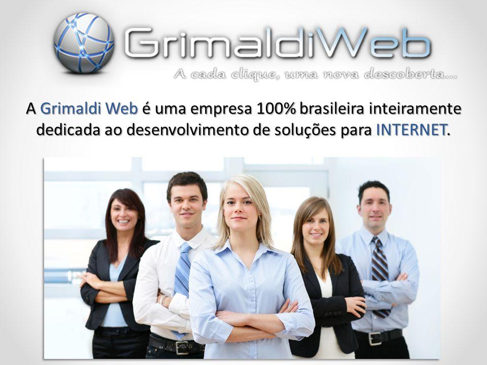A Grimaldi Web é uma empresa 100% brasileira inteiramente