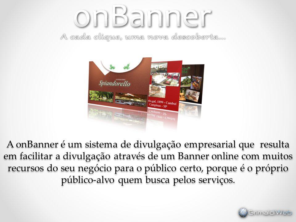 A onBanner é um sistema de divulgação empresarial que resulta em facilitar a divulgação através de um Banner online com muitos recursos do seu negócio para o público certo, porque é o próprio público-alvo quem busca pelos serviços.