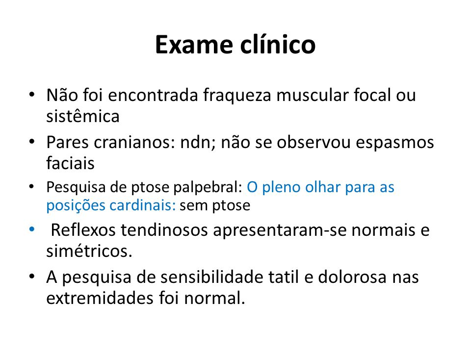 Exame clínico Não foi encontrada fraqueza muscular focal ou sistêmica