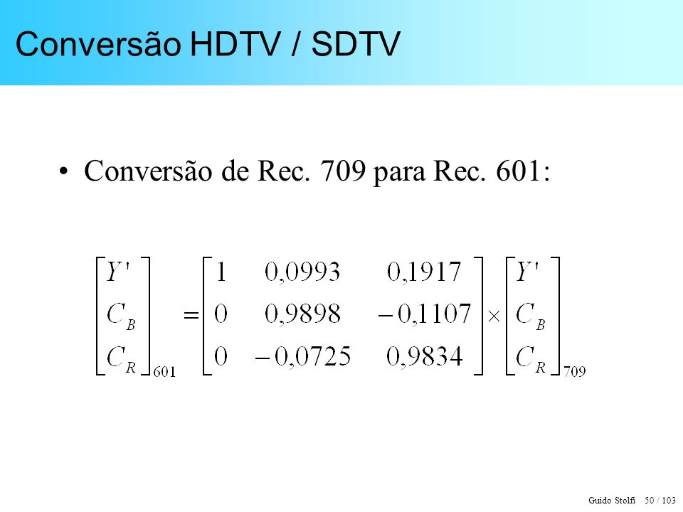 Conversão HDTV / SDTV Conversão de Rec. 709 para Rec. 601: