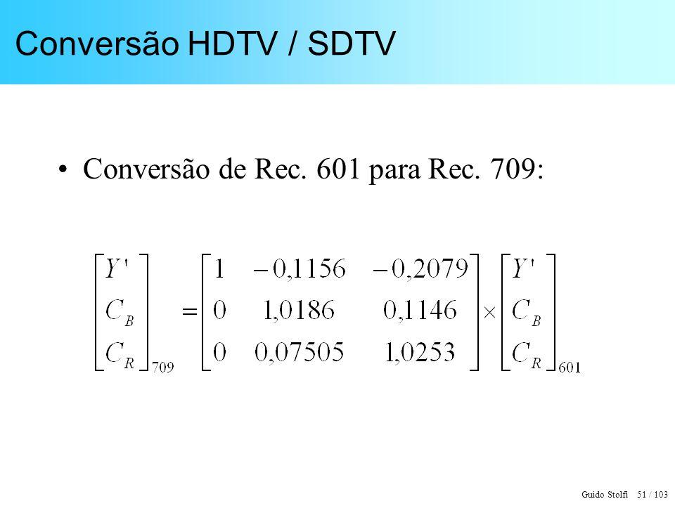 Conversão HDTV / SDTV Conversão de Rec. 601 para Rec. 709: