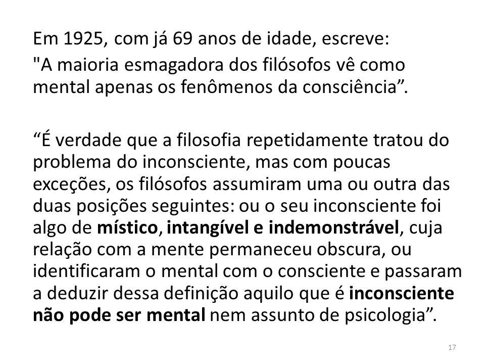 Em 1925, com já 69 anos de idade, escreve: A maioria esmagadora dos filósofos vê como mental apenas os fenômenos da consciência .