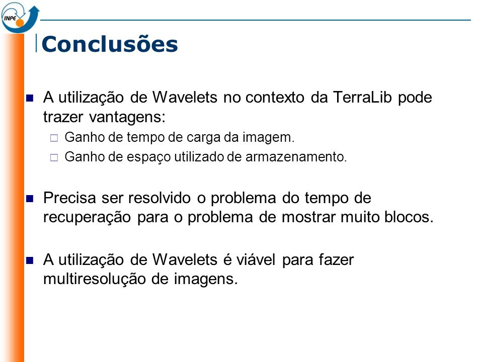 Conclusões A utilização de Wavelets no contexto da TerraLib pode trazer vantagens: Ganho de tempo de carga da imagem.
