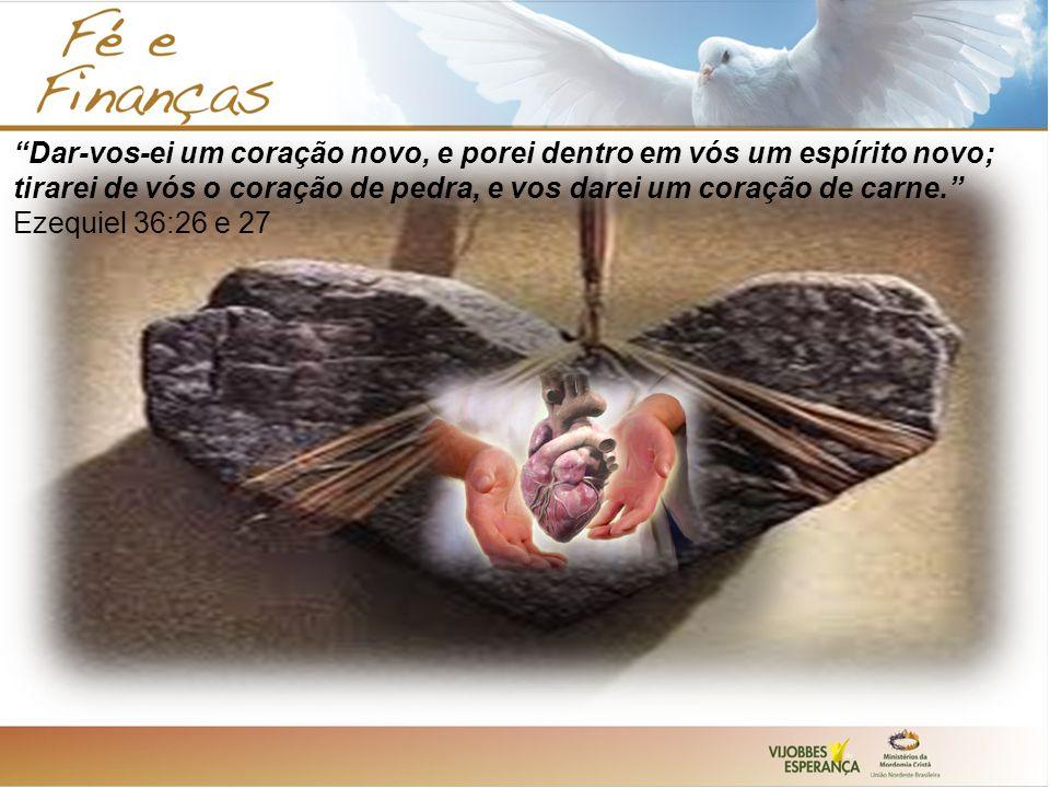 Dar-vos-ei um coração novo, e porei dentro em vós um espírito novo; tirarei de vós o coração de pedra, e vos darei um coração de carne. Ezequiel 36:26 e 27