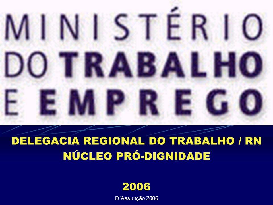 DELEGACIA REGIONAL DO TRABALHO / RN NÚCLEO PRÓ-DIGNIDADE 2006