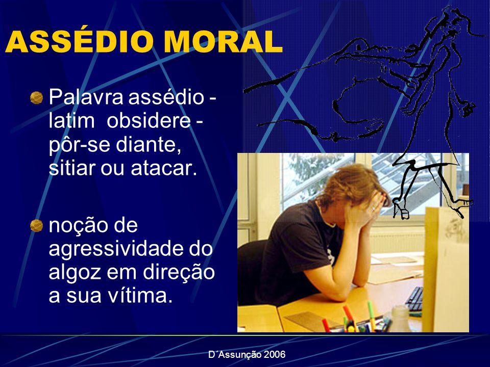 ASSÉDIO MORAL Palavra assédio -latim obsidere - pôr-se diante, sitiar ou atacar. noção de agressividade do algoz em direção a sua vítima.
