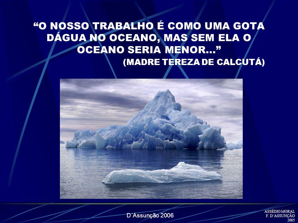 O NOSSO TRABALHO É COMO UMA GOTA DÁGUA NO OCEANO, MAS SEM ELA O OCEANO SERIA MENOR... (MADRE TEREZA DE CALCUTÁ)