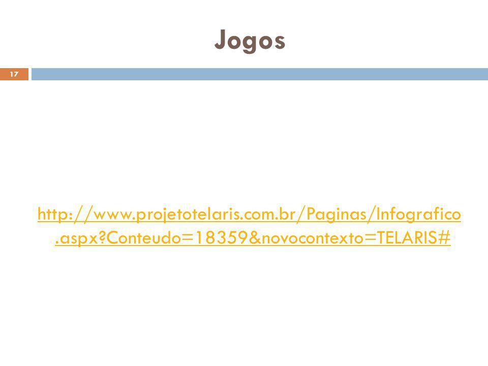 Jogos http://www.projetotelaris.com.br/Paginas/Infografico .aspx Conteudo=18359&novocontexto=TELARIS#