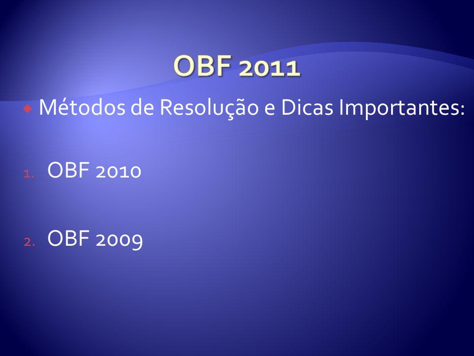 OBF 2011 Métodos de Resolução e Dicas Importantes: OBF 2010 OBF 2009
