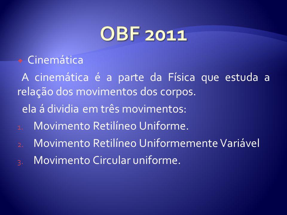 OBF 2011 Cinemática. A cinemática é a parte da Física que estuda a relação dos movimentos dos corpos.