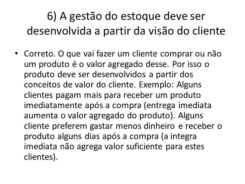 6) A gestão do estoque deve ser desenvolvida a partir da visão do cliente