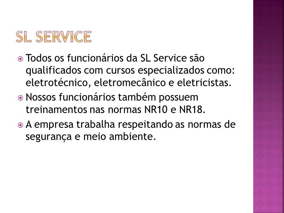 SL SERVICE Todos os funcionários da SL Service são qualificados com cursos especializados como: eletrotécnico, eletromecânico e eletricistas.