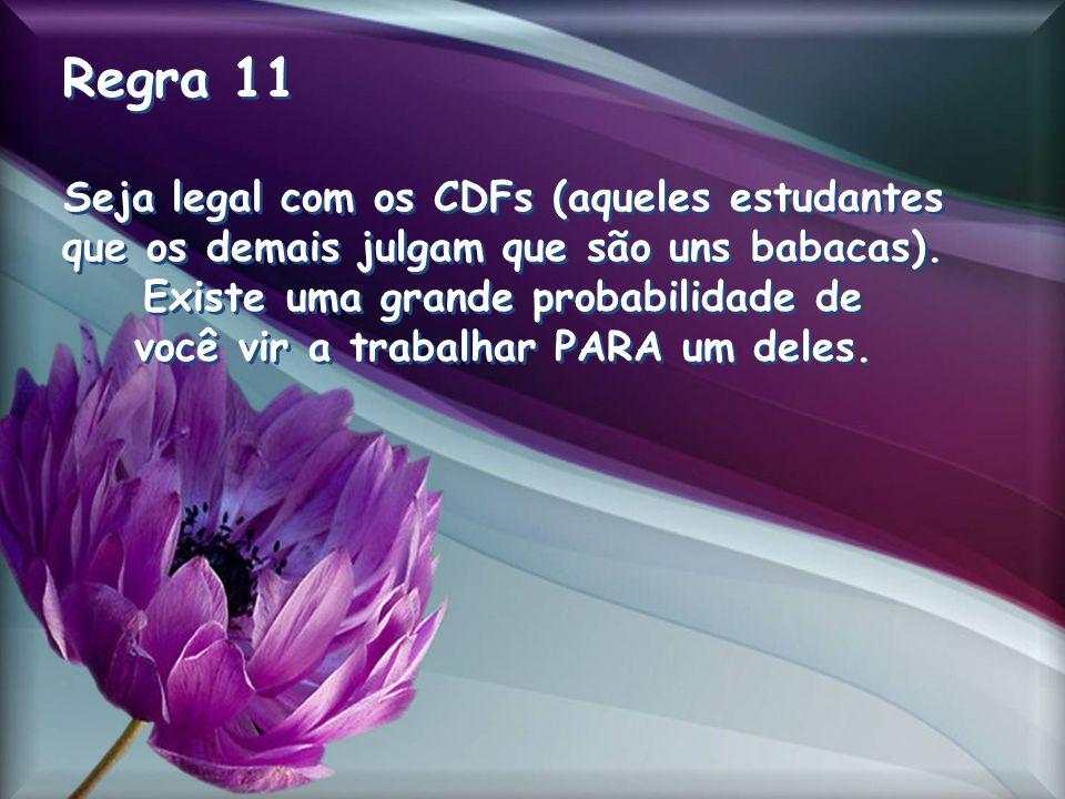 Regra 11 Seja legal com os CDFs (aqueles estudantes