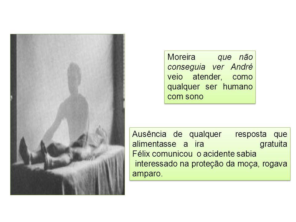 Moreira que não conseguia ver André veio atender, como qualquer ser humano com sono
