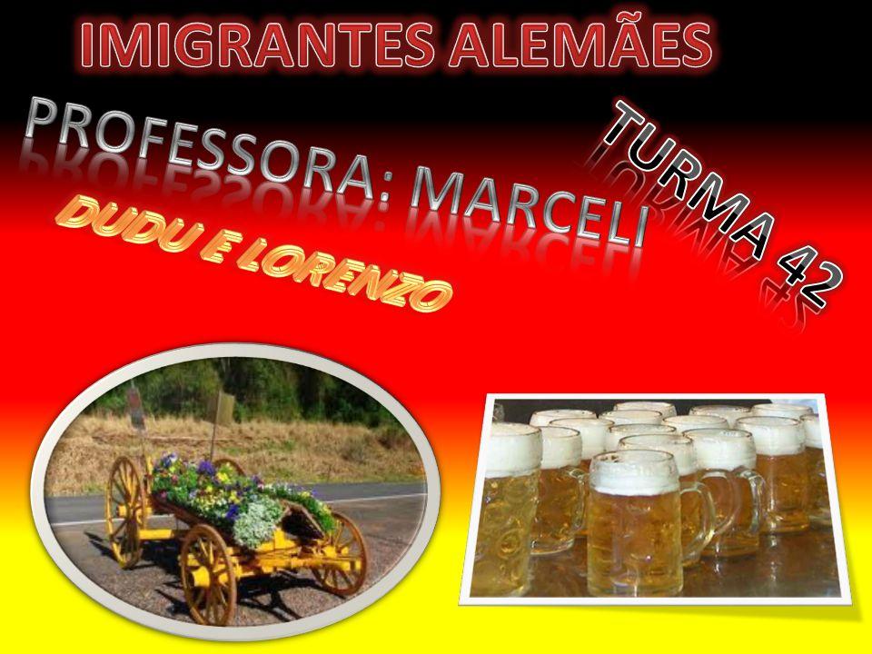 IMIGRANTES ALEMÃES PROFESSORA: MARCELI TURMA 42 DUDU E LORENZO