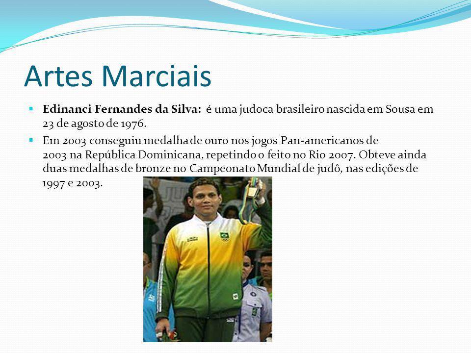 Artes Marciais Edinanci Fernandes da Silva: é uma judoca brasileiro nascida em Sousa em 23 de agosto de 1976.