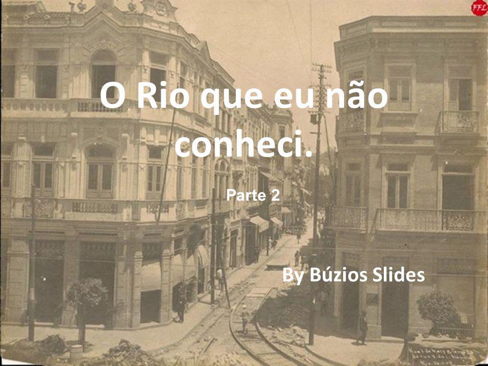 O Rio que eu não conheci. Parte 2 By Búzios Slides