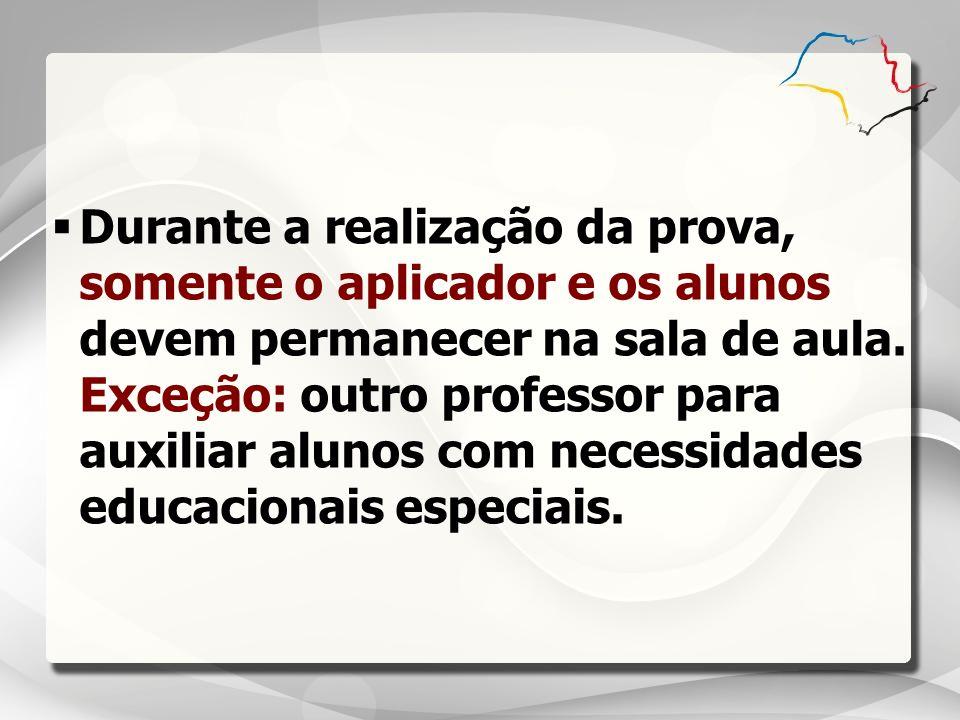 Durante a realização da prova, somente o aplicador e os alunos devem permanecer na sala de aula.